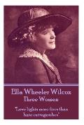 Ella Wheeler Wilcox's Three Women: love Lights More Fires Than Hate Extinguishes