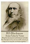 R.D. Blackmore - Some Tales In Verse: May be we are not such fools as we look. But though we be, we are well content, so long as we may be two fools