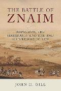The Battle of Znaim: Napoleon, the Habsburgs and the End of the War of 1809