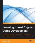 Learning Unreal Engine Game Development: A step-by-step guide that paves the way for developing fantastic games with Unreal Engine 4