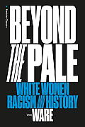 Beyond the Pale White Women Racism & History