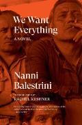 We Want Everything A Novel