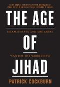 Age of Jihad Islamic State & the Great War for the Middle East