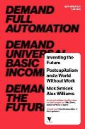 Inventing the Future Postcapitalism & a World Without Work