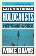 Late Victorian Holocausts El Nio Famines & The Making Of The Third World