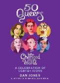 50 Queers Who Changed the World A Celebration of LGBTQ+ Icons