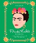 Pocket Frida Kahlo Wisdom Inspirational Quotes & Wise Words from a Legendary Icon