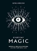 Everyday Magic Rituals Spells & Potions to Live Your Best Life
