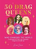50 Drag Queens Who Changed the World A Celebration of the Most Influential Drag Artists of All Time