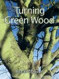 Turning Green Wood An inspiring introduction to the art of turning bowls from freshly felled unseasoned wood