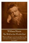William Morris - The Well at the World's End: Have nothing in your house that your house that you do not know to be useful, or to be beautiful.