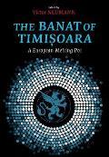 The Banat of Timisoara: A European Melting Pot