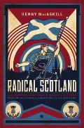 Radical Scotland: Uncovering Scotland's Radical History - From the French Revolutionary Era to the 1820 Rising