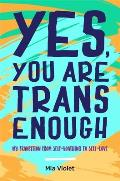 Yes You Are Trans Enough My Transition from Self Loathing to Self Love