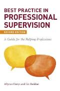 Best Practice in Professional Supervision, Second Edition: A Guide for the Helping Professions