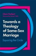 Towards a Theology of Same-Sex Marriage: Squaring the Circle