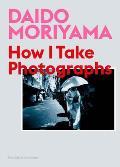 Daido Moriyama How I Take Photographs