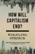 How Will Capitalism End Essays on a Failing System