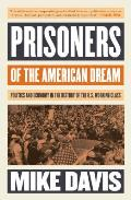 Prisoners of the American Dream Politics & Economy in the History of the US Working Class