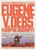 Eugene V Debs A Graphic Biography