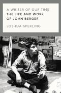 Writer of Our Time The Life & Writings of John Berger