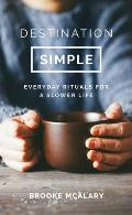 Destination Simple Everyday Rituals for a Slower Life