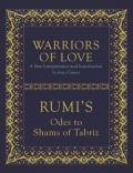 Warriors of Love Rumis Odes to Shams