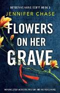 Flowers on Her Grave: An absolutely addictive mystery and suspense novel
