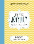 How to Age Joyfully Eight Steps to a Happier Fuller Life
