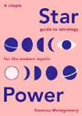 Star Power A Simple Guide to Astrology for the Modern Mystic