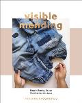 Visible Mending A Modern Guide to Darning Stitching & Patching the Clothes You Love