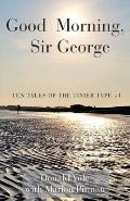 Good Morning, Sir George: Ten Tales of the Tinier Type +1