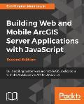 Building Web and Mobile Arcgis Server Applications with JavaScript - Second Edition
