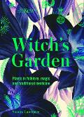 Kew The Witchs Garden Plants in Folklore Magic & Traditional Medicine