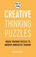 How to Think: Creative Thinking Puzzles: 50 Brain-Training Puzzles to Improve Innovation and Originality