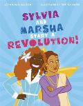 Sylvia & Marsha Start a Revolution The Story of the Trans Women of Color Who Made Lgbtq+ History