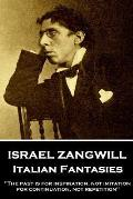 Israel Zangwill - Italian Fantasies: 'The past is for inspiration, not imitation, for continuation, not repetition''