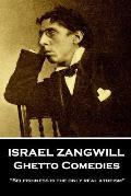 Israel Zangwill - Ghetto Comedies: 'Selfishness is the only real atheism''