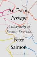 An Event Perhaps A Biography of Jacques Derrida