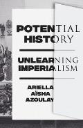 Potential History: Unlearning Imperialism