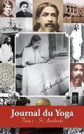 Journal du Yoga (Tome 1): Notes de Sri Aurobindo sur sa Discipline Spirituelle (1909 - d?but 1914)