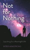 Not for Nothing: Searching for a Meaningful Life