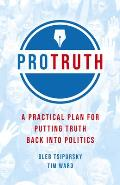Pro Truth: A Practical Plan for Putting Truth Back Into Politics