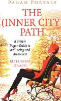 Pagan Portals - The Inner-City Path: A Simple Pagan Guide to Well-Being and Awareness