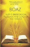 Boaz: Ruth's Bridegroom, Redeemer, and Lord of the Harvest