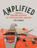 Amplified A Design History of the Electric Guitar