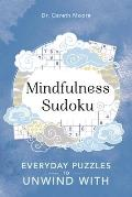 Mindfulness Sudoku, Volume 1: Everyday Puzzles to Unwind with