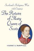 Scotland's Religious War - 16th Century: The Return of Mary Queen of Scots