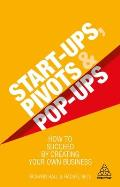 Start-Ups, Pivots and Pop-Ups: How to Succeed by Creating Your Own Business