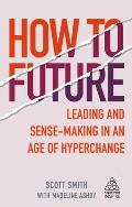 How to Future: Leading and Sense-Making in an Age of Hyperchange